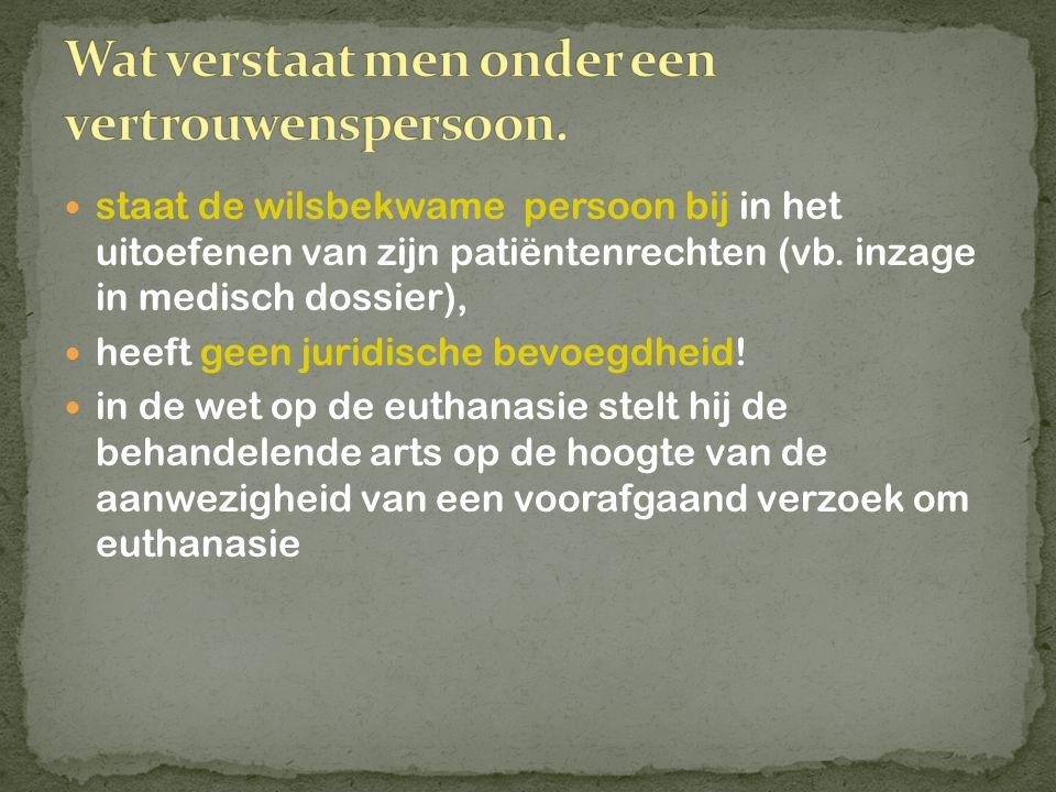 staat de wilsbekwame persoon bij in het uitoefenen van zijn patiëntenrechten (vb. inzage in medisch dossier), heeft geen juridische bevoegdheid! in de