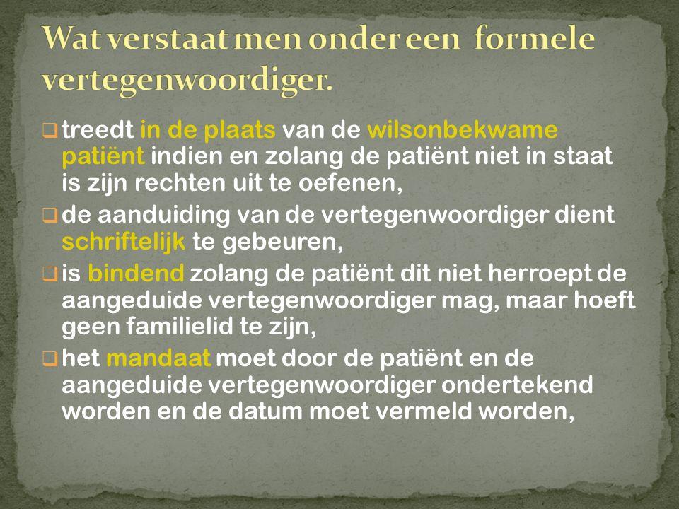  treedt in de plaats van de wilsonbekwame patiënt indien en zolang de patiënt niet in staat is zijn rechten uit te oefenen,  de aanduiding van de ve