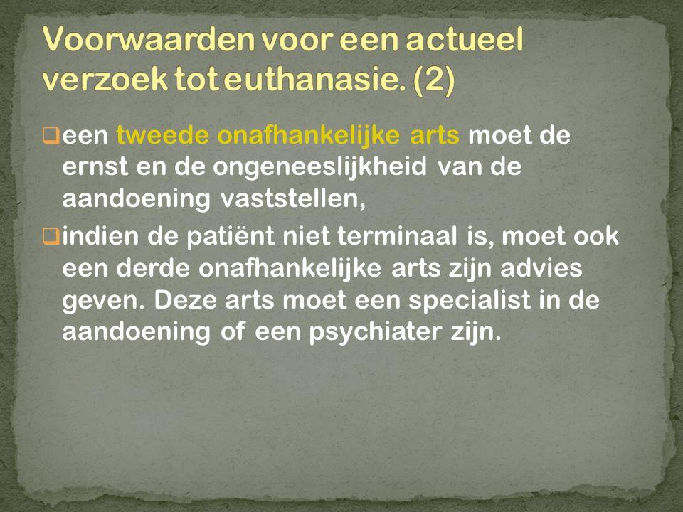  een tweede onafhankelijke arts moet de ernst en de ongeneeslijkheid van de aandoening vaststellen,  indien de patiënt niet terminaal is, moet ook e