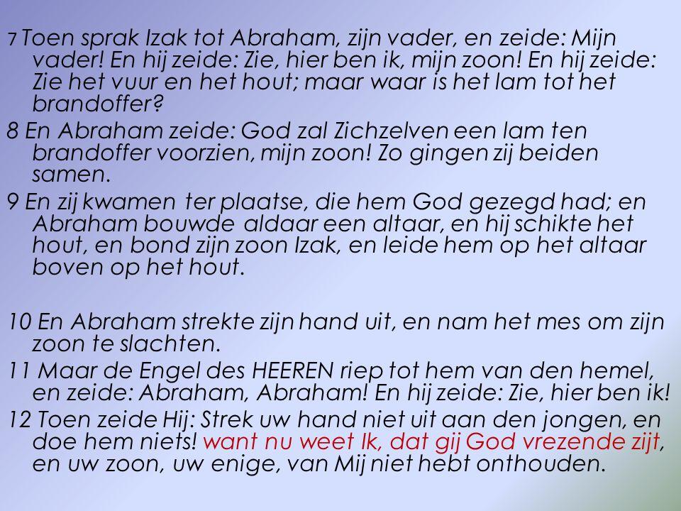 7 Toen sprak Izak tot Abraham, zijn vader, en zeide: Mijn vader.