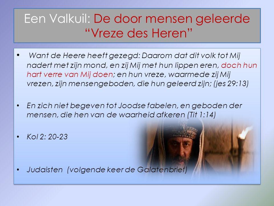 """Een Valkuil: De door mensen geleerde """"Vreze des Heren"""" Want de Heere heeft gezegd: Daarom dat dit volk tot Mij nadert met zijn mond, en zij Mij met hu"""
