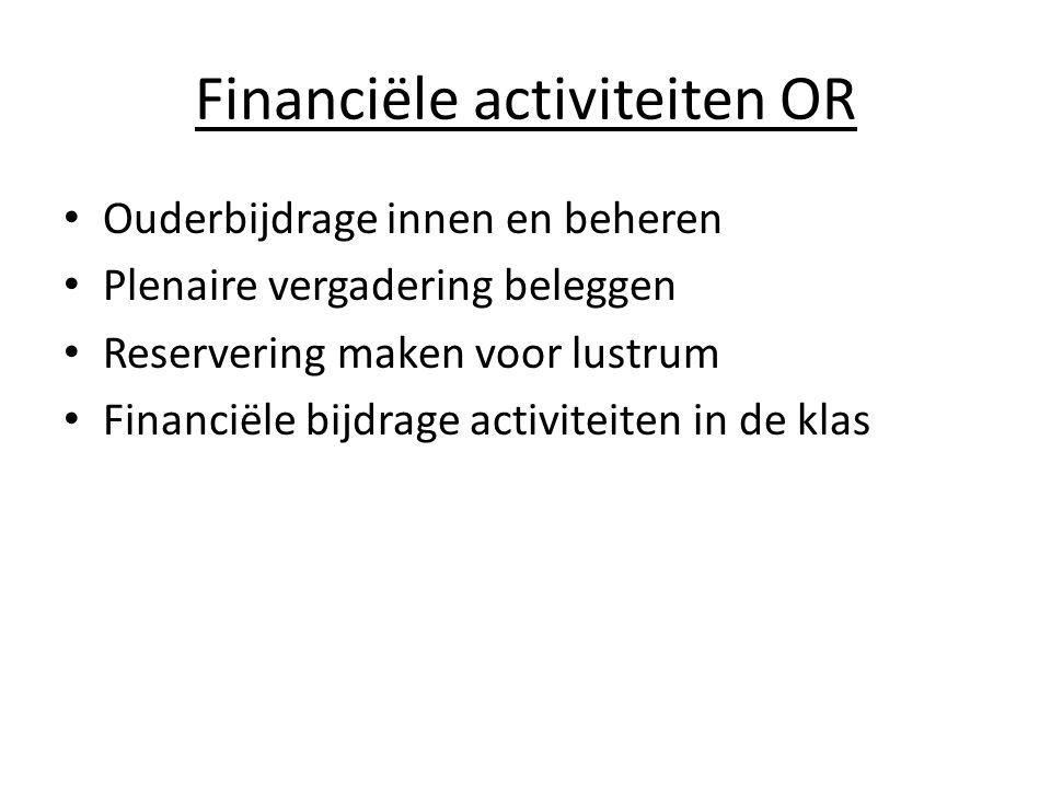 Financiële activiteiten OR Ouderbijdrage innen en beheren Plenaire vergadering beleggen Reservering maken voor lustrum Financiële bijdrage activiteiten in de klas