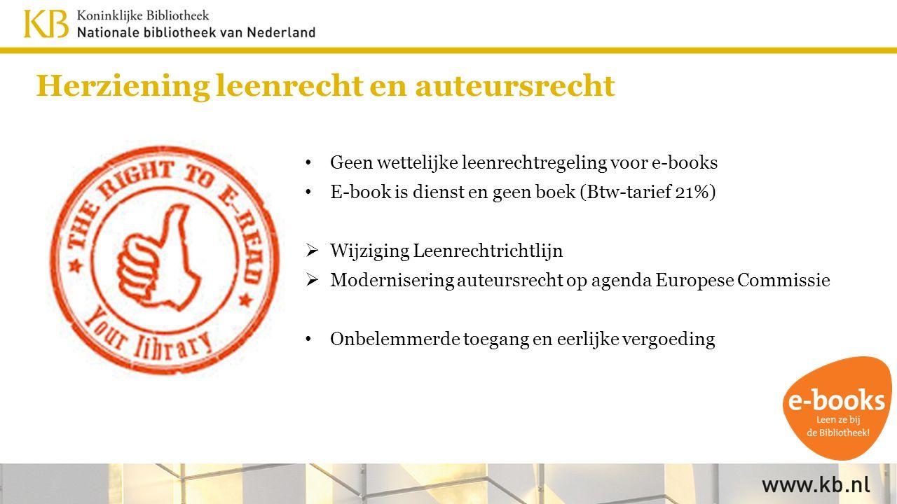 Herziening leenrecht en auteursrecht Geen wettelijke leenrechtregeling voor e-books E-book is dienst en geen boek (Btw-tarief 21%)  Wijziging Leenrechtrichtlijn  Modernisering auteursrecht op agenda Europese Commissie Onbelemmerde toegang en eerlijke vergoeding