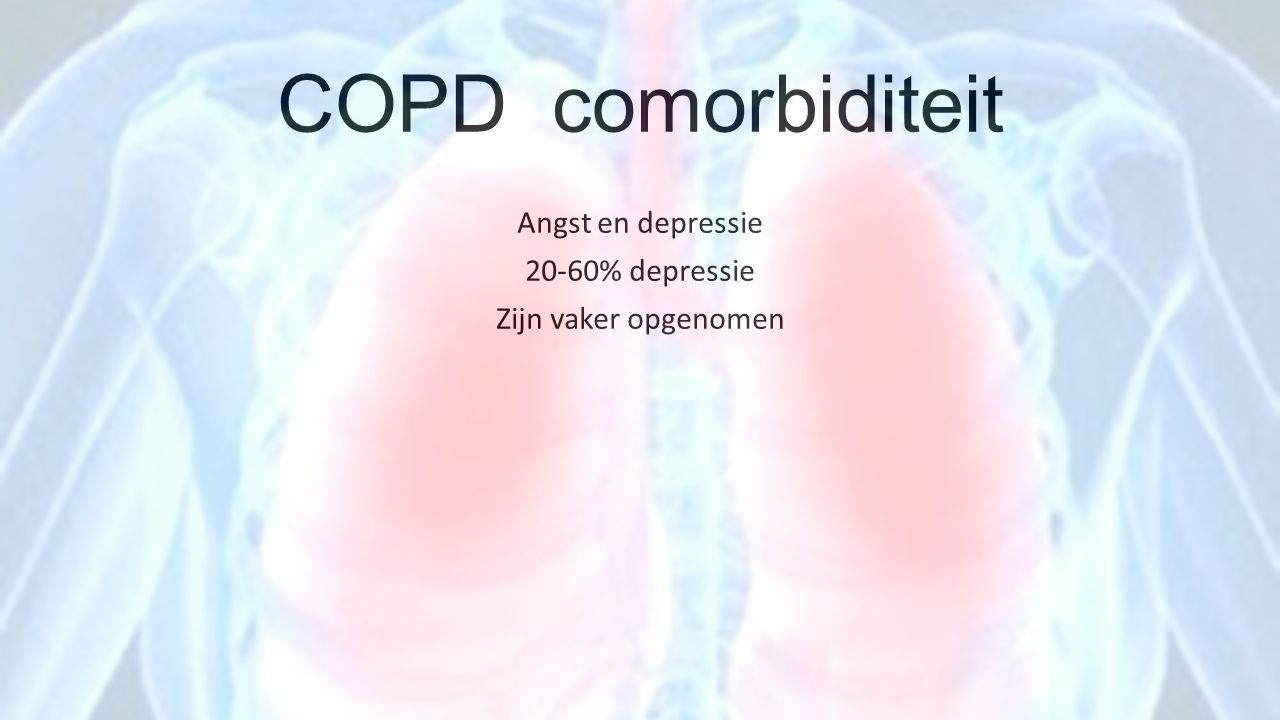 COPD comorbiditeit Angst en depressie 20-60% depressie Zijn vaker opgenomen