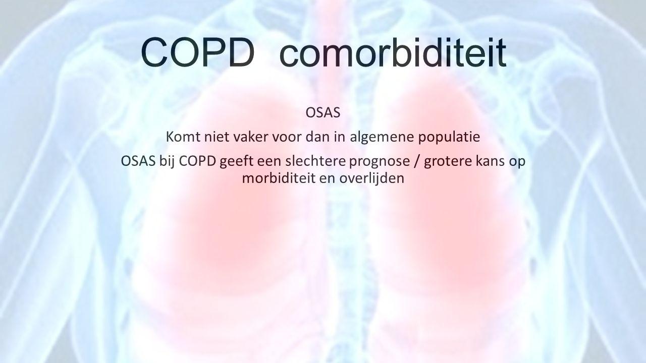 COPD comorbiditeit OSAS Komt niet vaker voor dan in algemene populatie OSAS bij COPD geeft een slechtere prognose / grotere kans op morbiditeit en ove