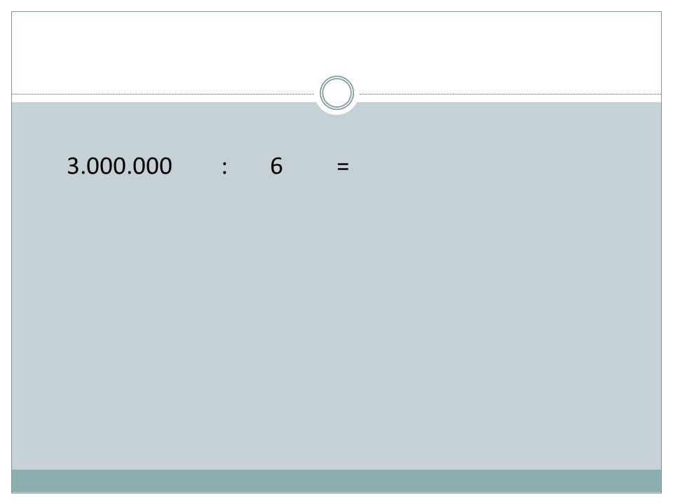 3.000.000 : 6 =