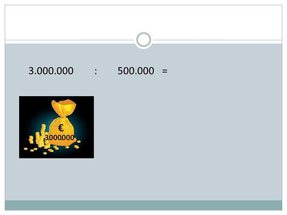 3.000.000 : 500.000 =