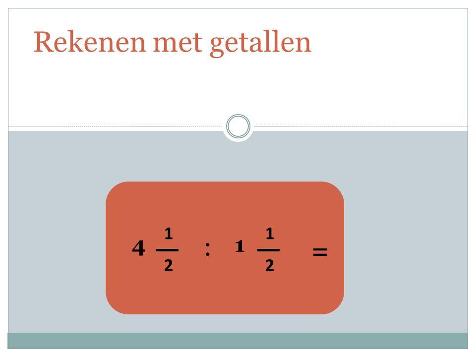 Rekenen met getallen 4 1 2 : 1 1 2 =