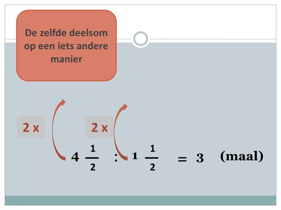 4 1 2 : 1 1 2 = 2 x De zelfde deelsom op een iets andere manier