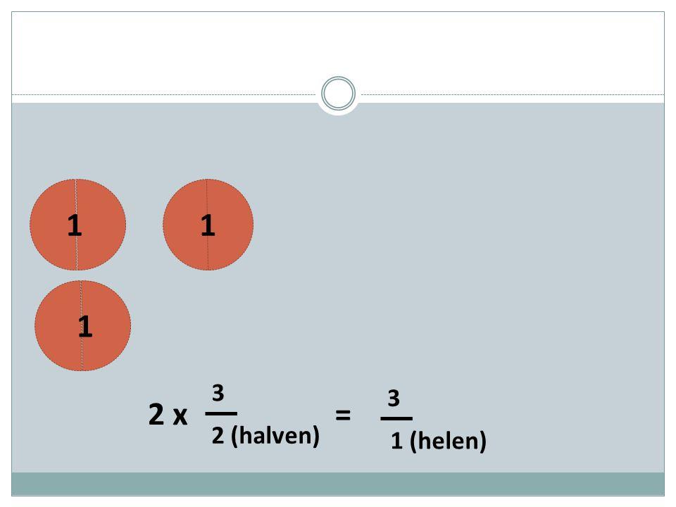 3 11 1 2 (halven) = 1 (helen) 3