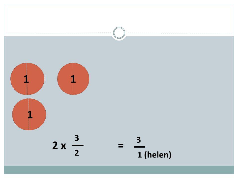 3 2 x 11 1 2 = 1 (helen) 3
