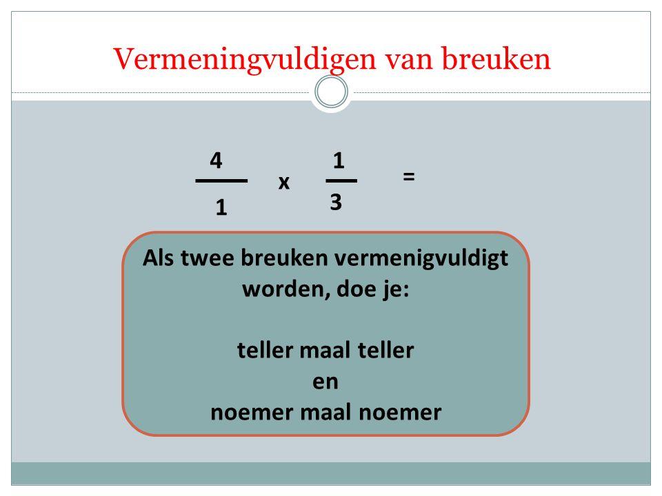 1 4 3 1 x = Als twee breuken vermenigvuldigt worden, doe je: teller maal teller en noemer maal noemer