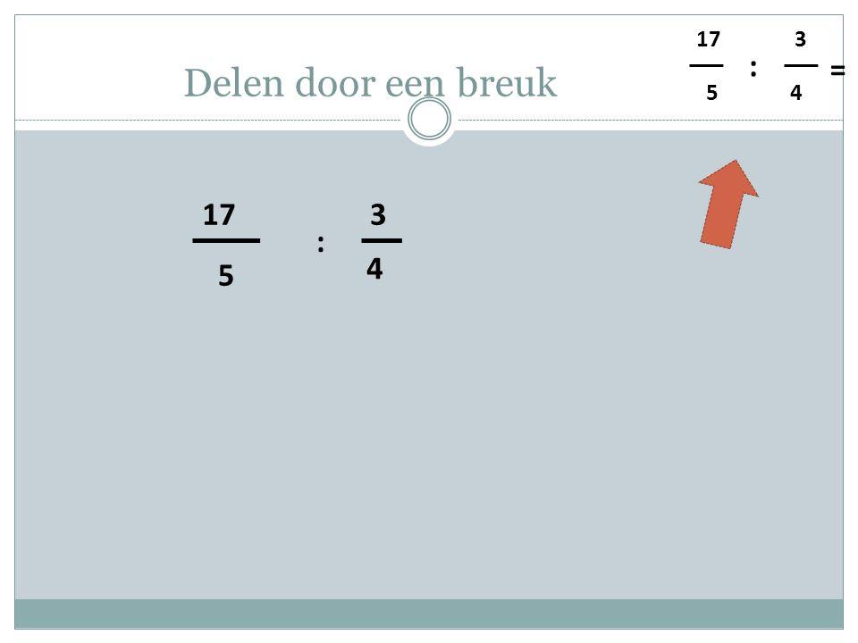 5 4 3 : = Delen door een breuk 5 17 4 3 :