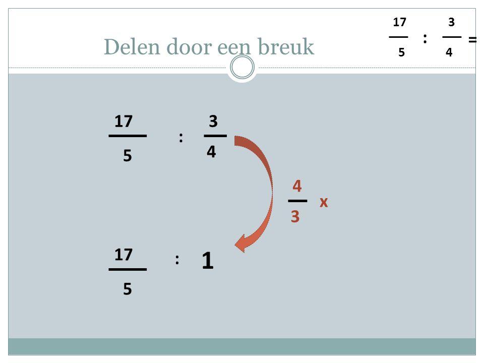 5 4 3 : = Delen door een breuk 5 17 4 3 : 1 5 : 3 4 x