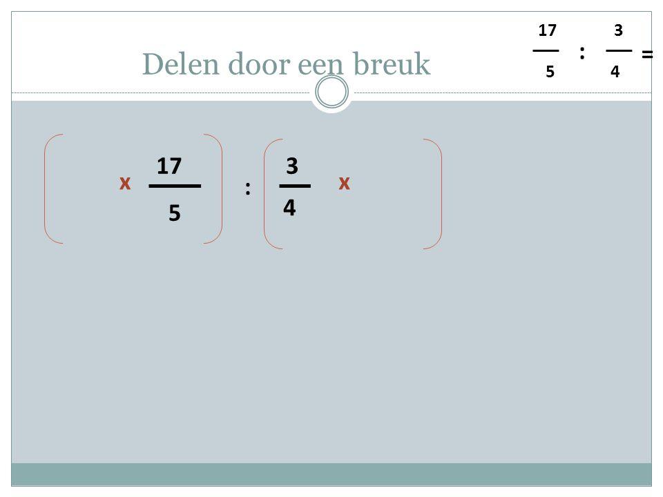 5 4 3 : = Delen door een breuk 5 17 4 3 : xx