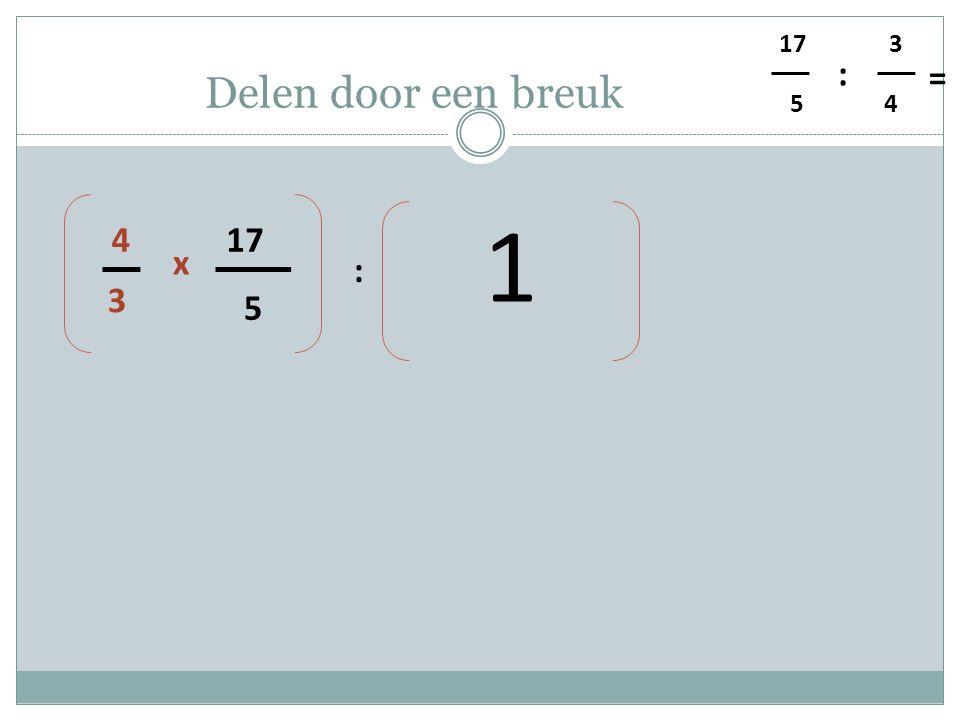 5 17 4 3 : = Delen door een breuk 5 17 : 3 4 x 1