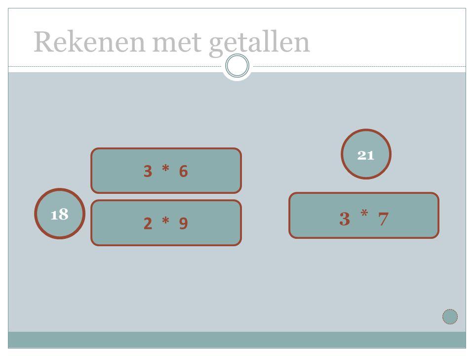 Rekenen met getallen 21 3 * 7 18 3 * 6 2 * 9