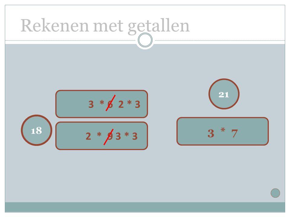 Rekenen met getallen 21 3 * 7 18 3 * 6 2 * 3 2 * 9 3 * 3