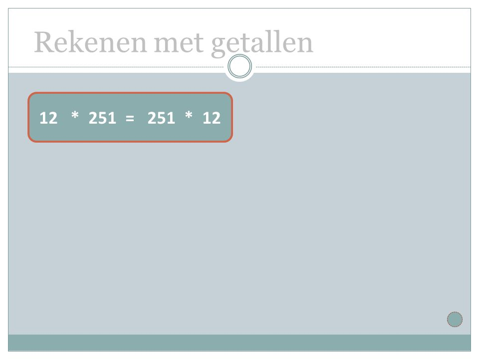 Rekenen met getallen 12 * 251 = 251 * 12