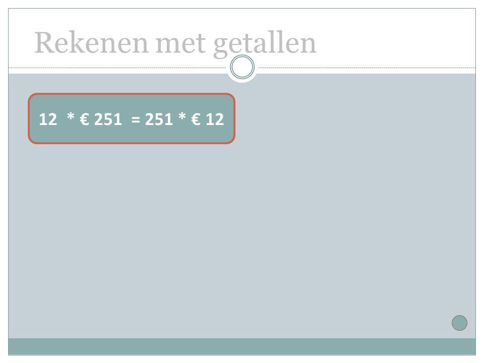 Rekenen met getallen 12 * € 251 = 251 * € 12