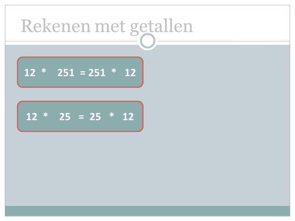 Rekenen met getallen 12 * 251 = 251 * 12 12 * 25 = 25 * 12