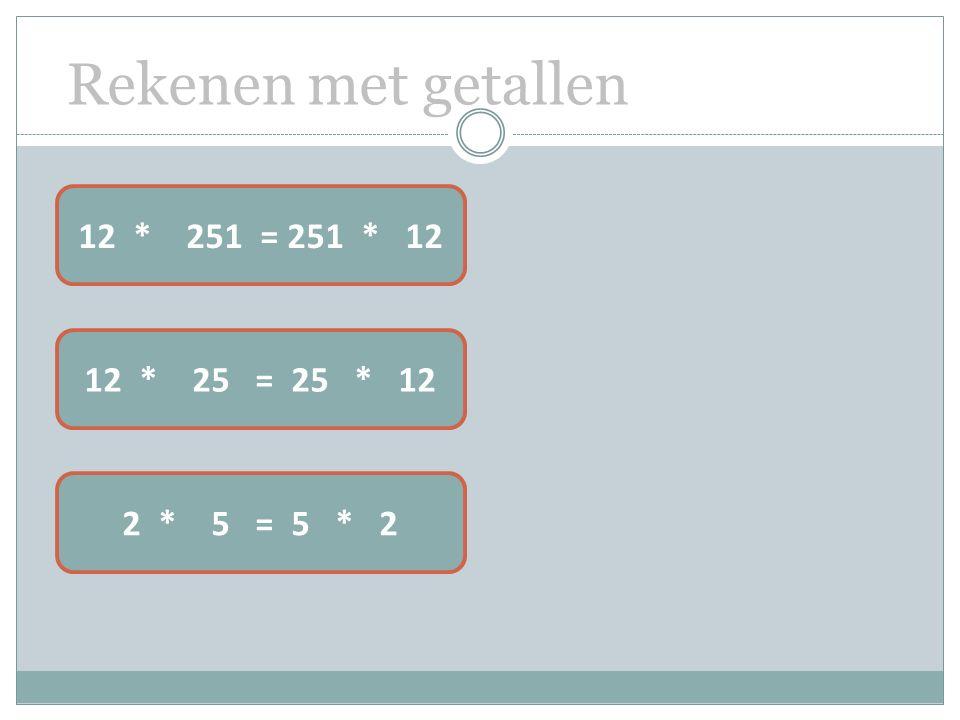 Rekenen met getallen 12 * 251 = 251 * 12 12 * 25 = 25 * 12 2 * 5 = 5 * 2