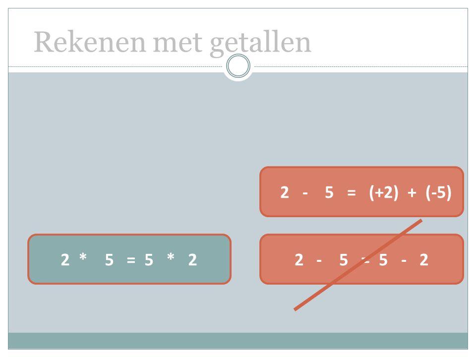 Rekenen met getallen 2 * 5 = 5 * 22 - 5 = 5 - 2 2 - 5 = (+2) + (-5)