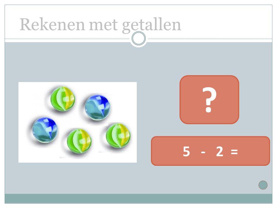 Rekenen met getallen 5 - 2 = ?