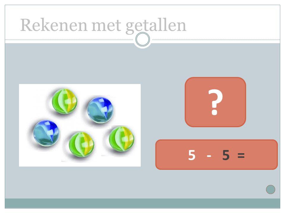 Rekenen met getallen 5 - 5 =