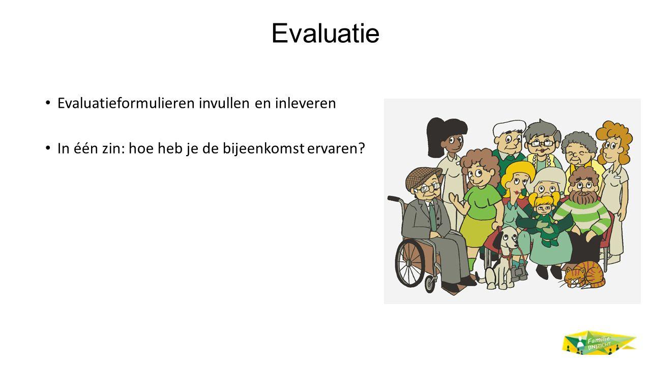 Evaluatie Evaluatieformulieren invullen en inleveren In één zin: hoe heb je de bijeenkomst ervaren?