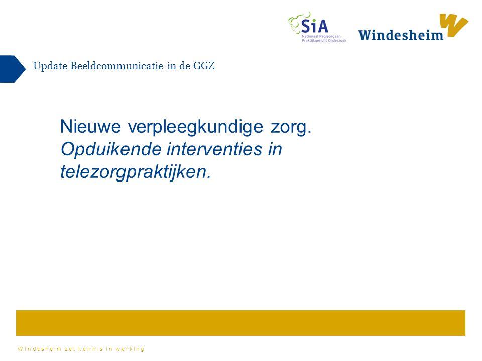 Windesheim zet kennis in werking Update Beeldcommunicatie in de GGZ Nieuwe verpleegkundige zorg.
