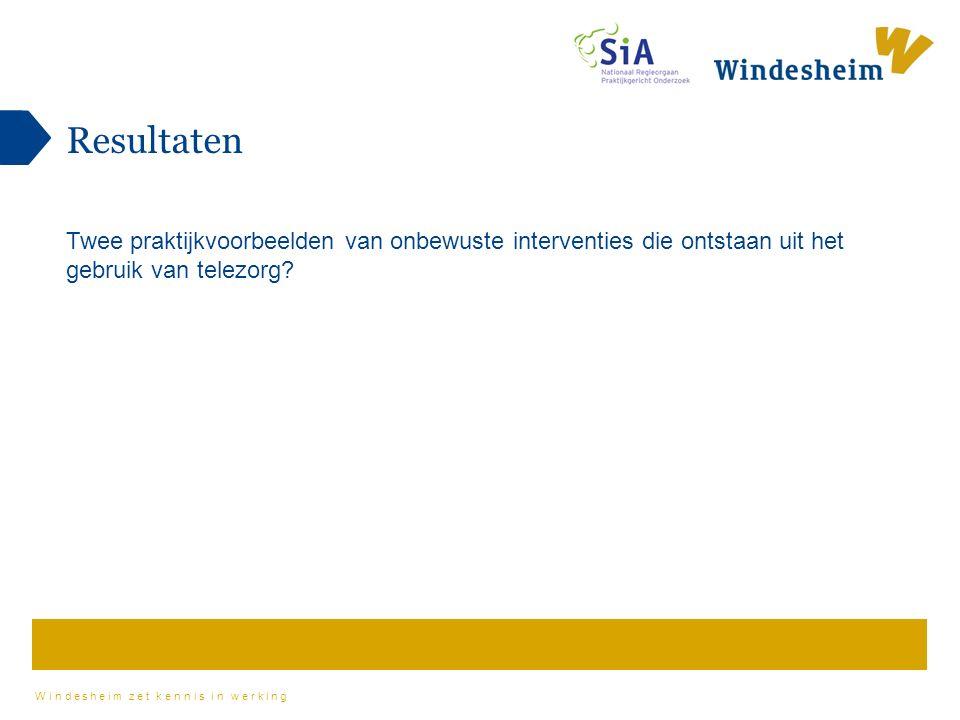Windesheim zet kennis in werking Resultaten Twee praktijkvoorbeelden van onbewuste interventies die ontstaan uit het gebruik van telezorg