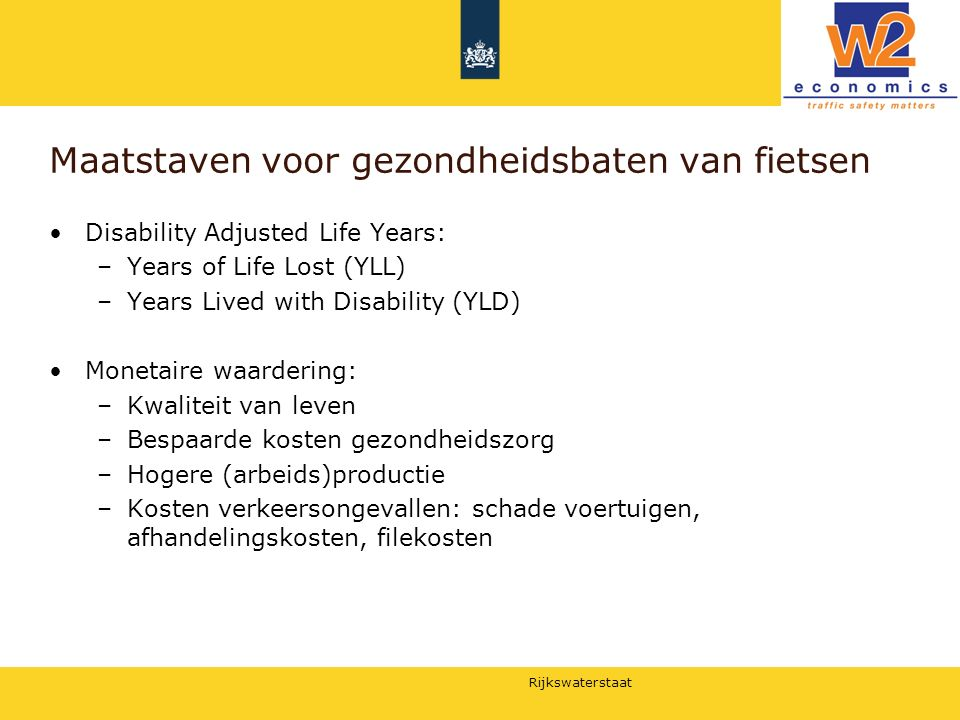 Rijkswaterstaat Maatstaven voor gezondheidsbaten van fietsen Disability Adjusted Life Years: –Years of Life Lost (YLL) –Years Lived with Disability (Y