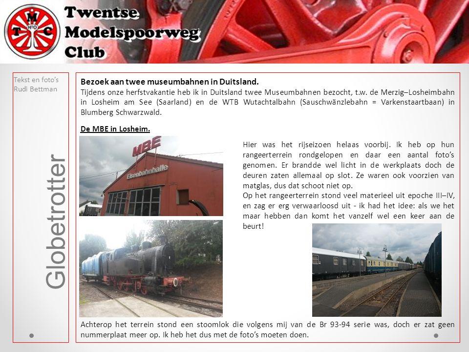 Tekst en foto's Rudi Bettman Globetrotter Bezoek aan twee museumbahnen in Duitsland. Tijdens onze herfstvakantie heb ik in Duitsland twee Museumbahnen