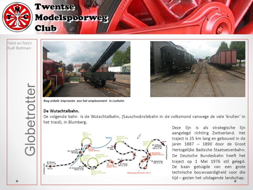 De Wutachtalbahn. De volgende bahn is de Wutachtalbahn, (Sauschwänzlebahn in de volksmond vanwege de vele 'krullen' in het tracé), in Blumberg. Deze l