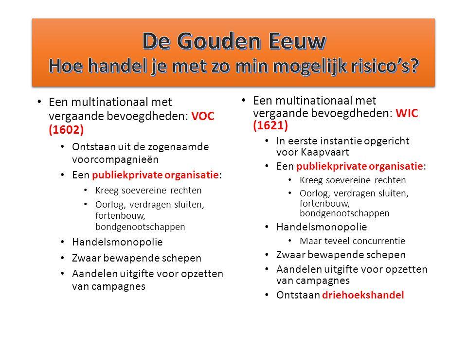 Een multinationaal met vergaande bevoegdheden: VOC (1602) Ontstaan uit de zogenaamde voorcompagnieën Een publiekprivate organisatie: Kreeg soevereine