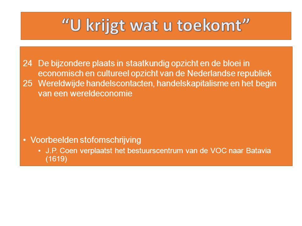 24De bijzondere plaats in staatkundig opzicht en de bloei in economisch en cultureel opzicht van de Nederlandse republiek 25Wereldwijde handelscontact