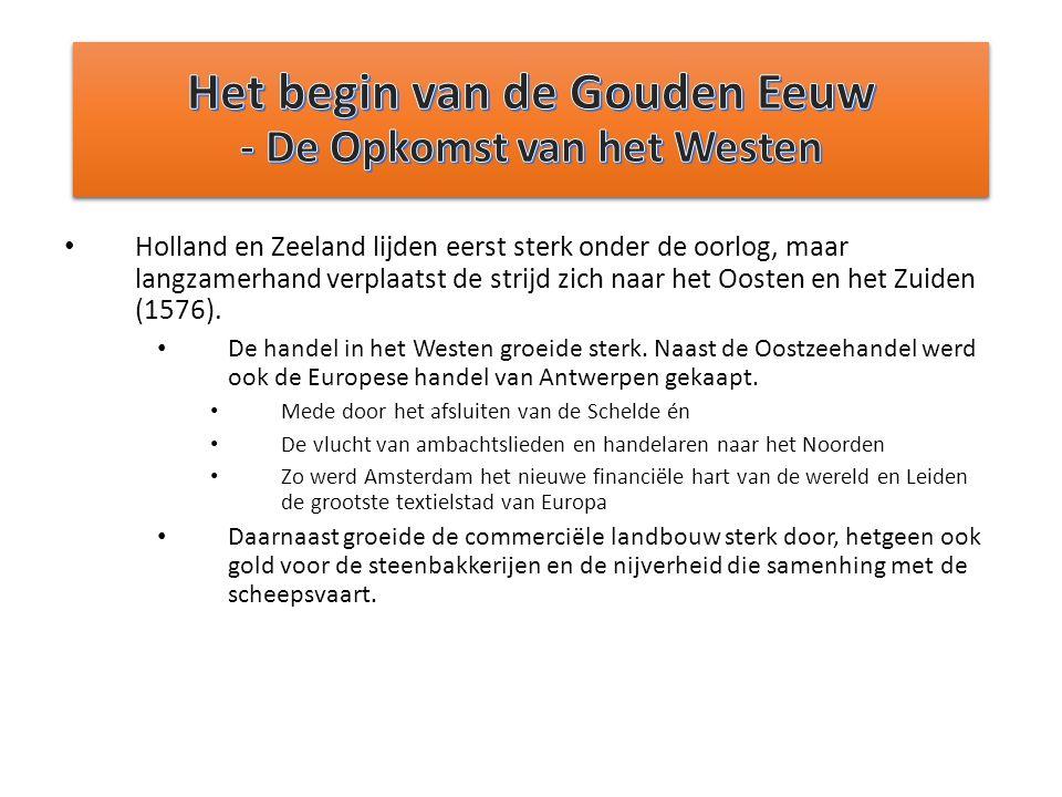Holland en Zeeland lijden eerst sterk onder de oorlog, maar langzamerhand verplaatst de strijd zich naar het Oosten en het Zuiden (1576). De handel in