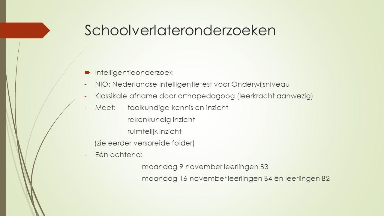 Schoolverlateronderzoeken  Intelligentieonderzoek -NIO: Nederlandse Intelligentietest voor Onderwijsniveau -Klassikale afname door orthopedagoog (lee