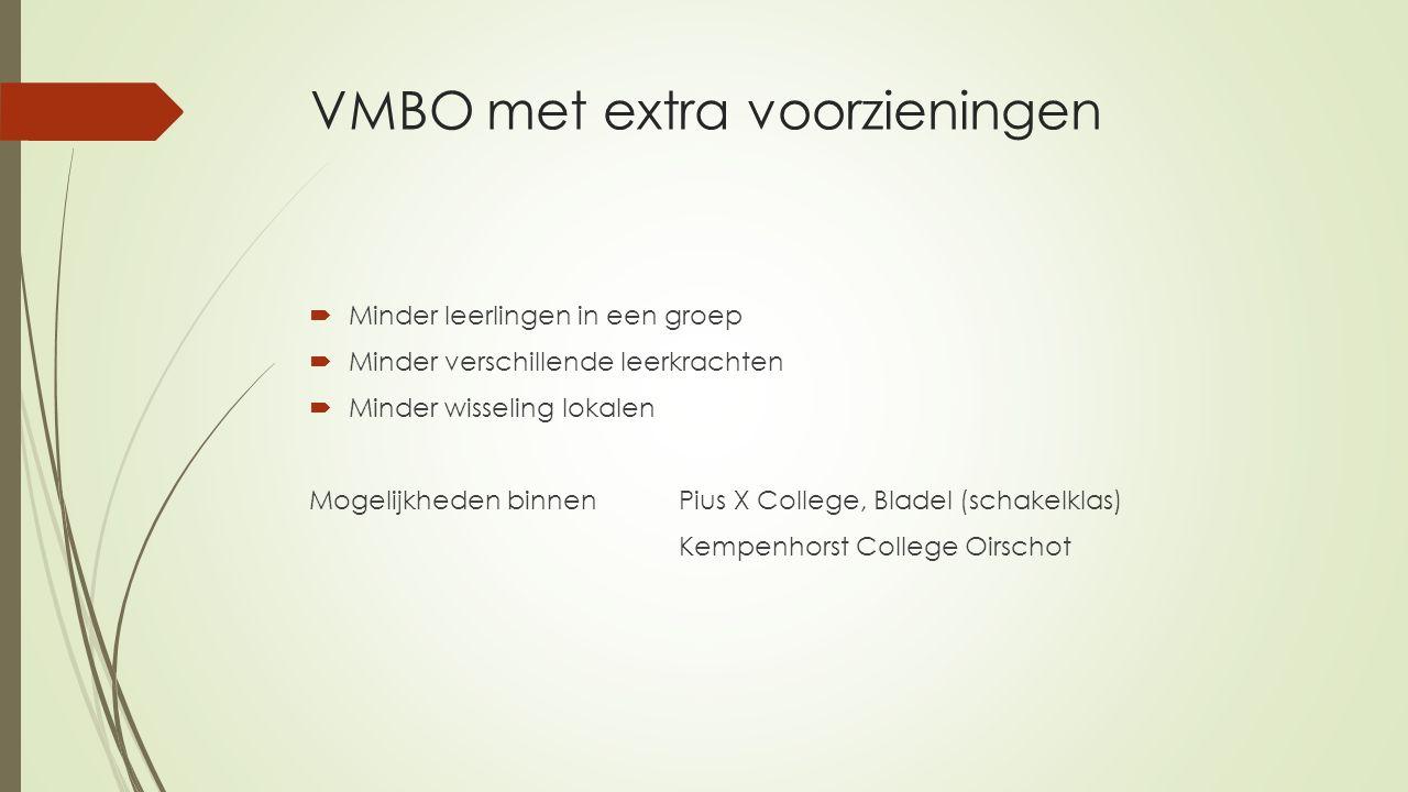 VMBO met extra voorzieningen  Minder leerlingen in een groep  Minder verschillende leerkrachten  Minder wisseling lokalen Mogelijkheden binnen Pius