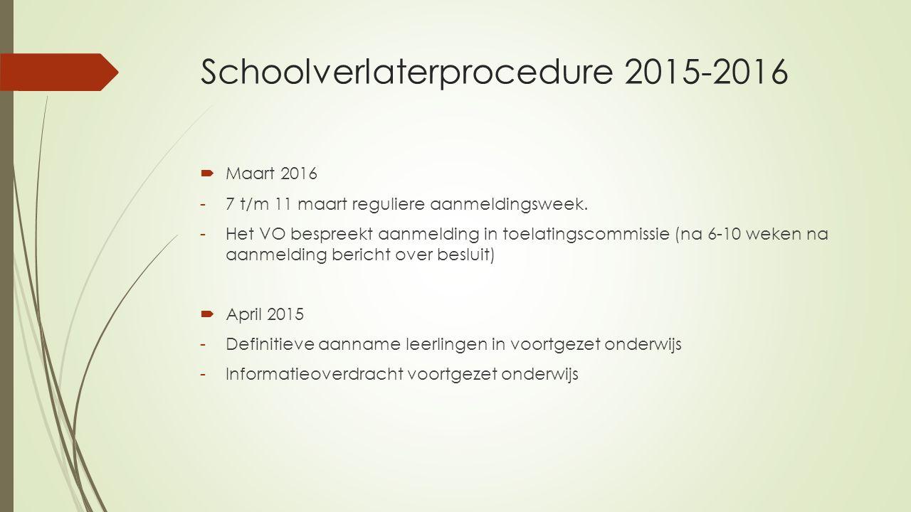 Schoolverlaterprocedure 2015-2016  Maart 2016 -7 t/m 11 maart reguliere aanmeldingsweek. -Het VO bespreekt aanmelding in toelatingscommissie (na 6-10