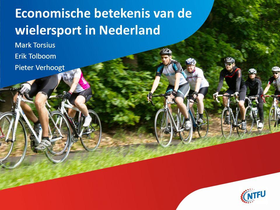 Economische betekenis van de wielersport in Nederland Mark Torsius Erik Tolboom Pieter Verhoogt
