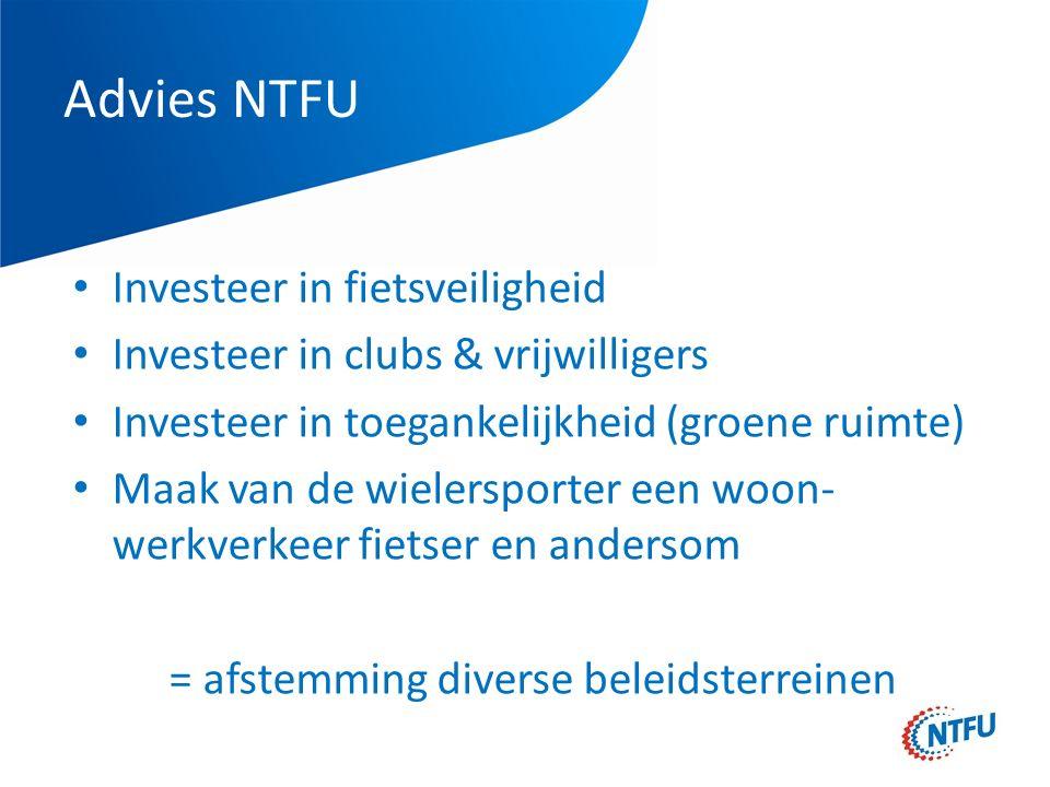 Advies NTFU Investeer in fietsveiligheid Investeer in clubs & vrijwilligers Investeer in toegankelijkheid (groene ruimte) Maak van de wielersporter een woon- werkverkeer fietser en andersom = afstemming diverse beleidsterreinen