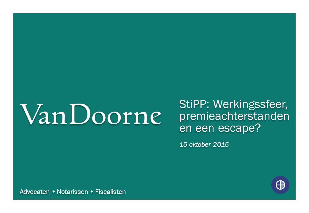 StiPP: Werkingssfeer, premieachterstanden en een escape? 15 oktober 2015 Advocaten  Notarissen  Fiscalisten