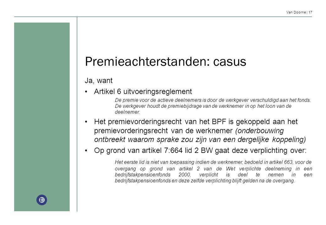 Van Doorne | 17 Premieachterstanden: casus Ja, want Artikel 6 uitvoeringsreglement De premie voor de actieve deelnemers is door de werkgever verschuld
