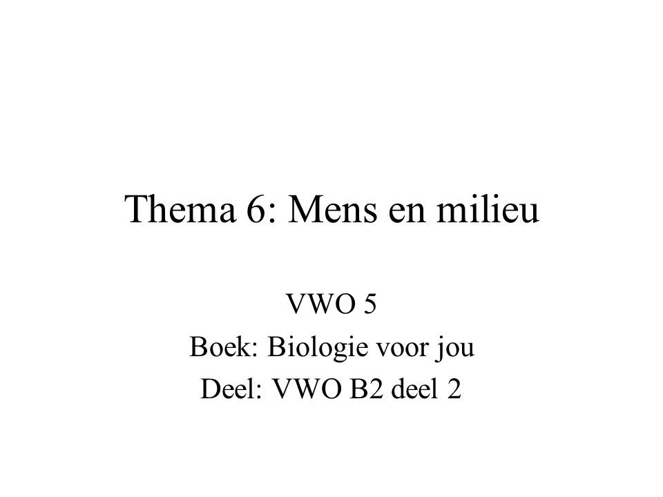 Thema 6: Mens en milieu VWO 5 Boek: Biologie voor jou Deel: VWO B2 deel 2