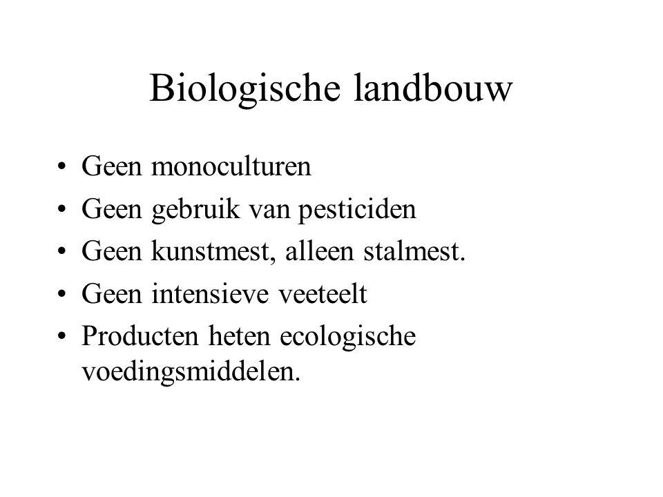 Biologische landbouw Geen monoculturen Geen gebruik van pesticiden Geen kunstmest, alleen stalmest. Geen intensieve veeteelt Producten heten ecologisc