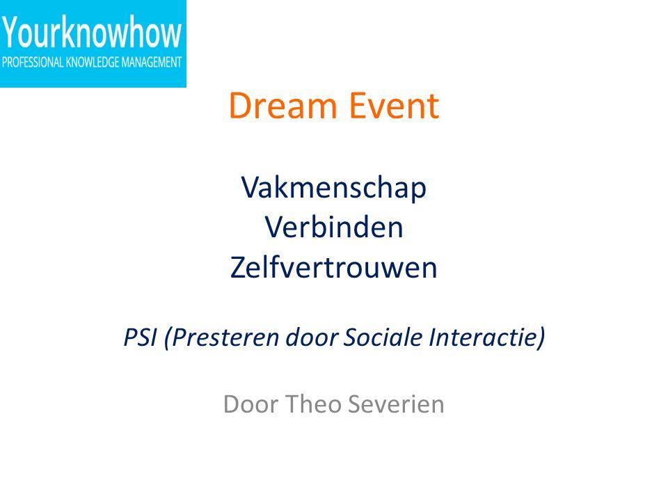 Dream Event Vakmenschap Verbinden Zelfvertrouwen PSI (Presteren door Sociale Interactie) Door Theo Severien