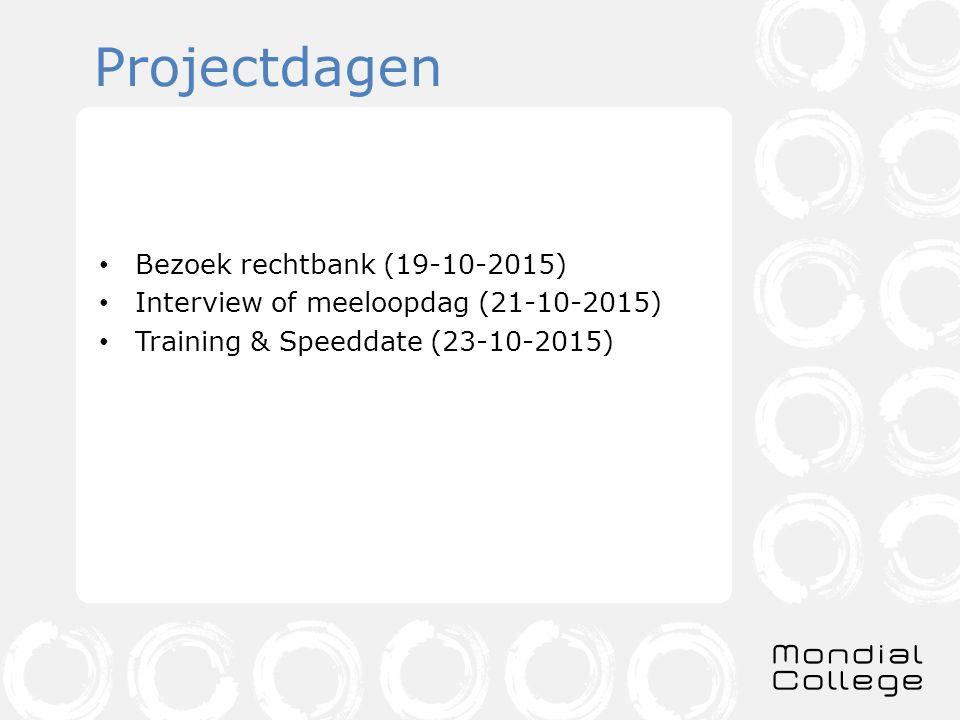 Projectdagen Bezoek rechtbank (19-10-2015) Interview of meeloopdag (21-10-2015) Training & Speeddate (23-10-2015)