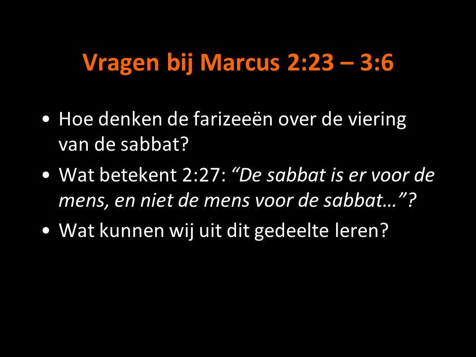 Vragen bij Marcus 2:23 – 3:6 Hoe denken de farizeeën over de viering van de sabbat.